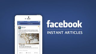 Facebook launches Instant Articles